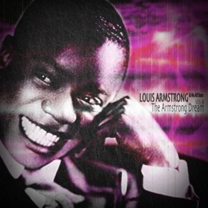 Louis Armstrong & His All Stars - The Armstrong Dream, Vol. 4, 2014 фото